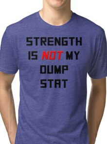 Strength is NOT my dump stat Tri-blend T-Shirt