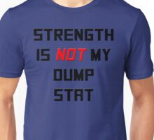 Strength is NOT my dump stat Unisex T-Shirt