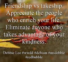 Friendship vs takeship by msdebbie