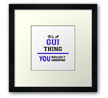 It's a GUI thing, you wouldn't understand !! Framed Print