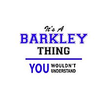 It's a BARKLEY thing, you wouldn't understand !! by yourname