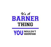 It's a BARNER thing, you wouldn't understand !! by yourname