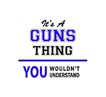 It's a GUNS thing, you wouldn't understand !! Photographic Print