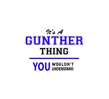 It's a GUNTHER thing, you wouldn't understand !! by thenamer