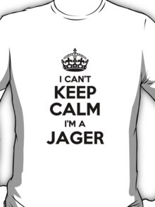 I cant keep calm Im a JAGER T-Shirt