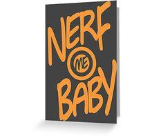 Nerf Me Baby Greeting Card