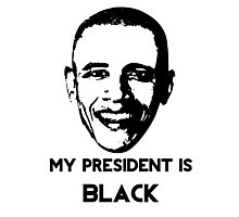 My President is BLACK Photographic Print