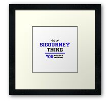 It's a SIGOURNEY thing, you wouldn't understand !! Framed Print