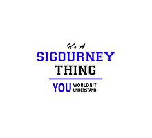 It's a SIGOURNEY thing, you wouldn't understand !! by allnames
