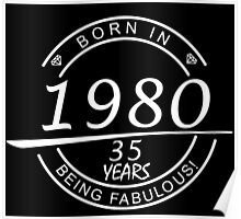 born in 1980... 35 years being fabulous! Poster