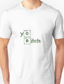 Yo Bitch! 2 Unisex T-Shirt