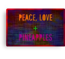 Peace, Love + Pineapples Canvas Print