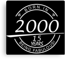 born in 2000... 15 years being fabulous! Canvas Print