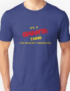 It's a GHANTA thing, you wouldn't understand !! T-Shirt