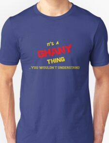 It's a GHANY thing, you wouldn't understand !! T-Shirt