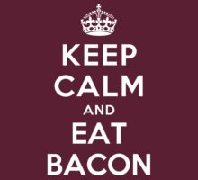 Keep Calm and eat Bacon by ilovedesign