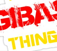 It's a GIBAS thing, you wouldn't understand !! Sticker