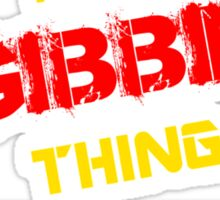 It's a GIBBIN thing, you wouldn't understand !! Sticker