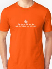 And On The 8th Day, God Made 3.5 Billion Year Old Fossils T-Shirt