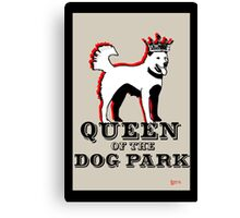 Queen of the Dog Park  Canvas Print