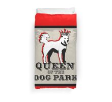 Queen of the Dog Park  Duvet Cover