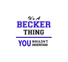 It's a BECKER thing, you wouldn't understand !! by yourname