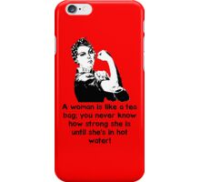 A woman is like a tea bag... iPhone Case/Skin