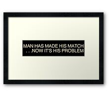 Man Has Made His Match Framed Print