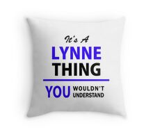 It's a LYNNE thing, you wouldn't understand !! Throw Pillow