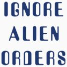 Ignore Alien Orders by Robin Lund