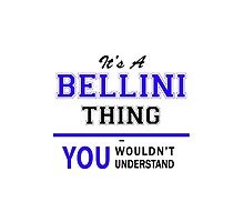 It's a BELLINI thing, you wouldn't understand !! by yourname