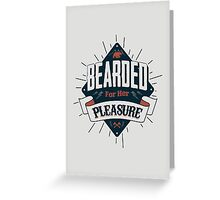 BEARDED FOR HER PLEASURE Greeting Card