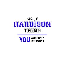 It's a HARDISON thing, you wouldn't understand !! by thenamer