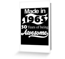 Made in 1965... 50 Years of being Awesome Greeting Card
