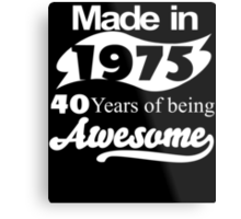 Made in 1975... 40 Years of being Awesome Metal Print