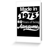 Made in 1975... 40 Years of being Awesome Greeting Card