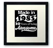 Made in 1985... 30 Years of being Awesome Framed Print