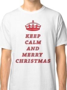 KEEP CALM AND MERRY CHRISTMAS! Classic T-Shirt