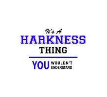 It's a HARKNESS thing, you wouldn't understand !! by thenamer