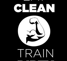 Eat clean Train Dirty by inkedcreatively