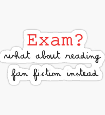 Exam? I prefer reading fan fiction Sticker
