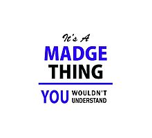 It's a MADGE thing, you wouldn't understand !! by thestarmaker