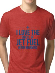 I Love The Smell Of Jet Fuel In The Morning Tri-blend T-Shirt
