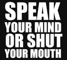 Speak Your Mind... (white print) by rudeboyskunk