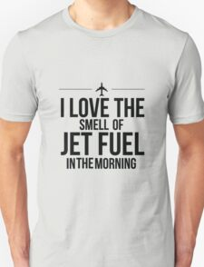 I Love The Smell Of Jet Fuel In The Morning - Black T-Shirt