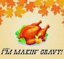 I'm Makin' Gravy! Dr. Steve Brule Thanksgiving Design by SmashBam by SmashBam