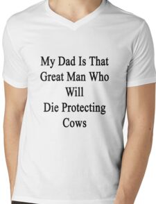 My Dad Is That Great Man Who Will Die Protecting Cows  Mens V-Neck T-Shirt