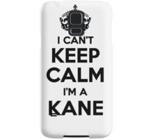I cant keep calm Im a KANE Samsung Galaxy Case/Skin