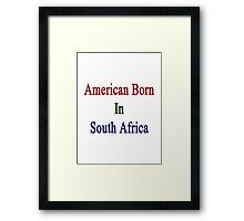American Born In South Africa  Framed Print