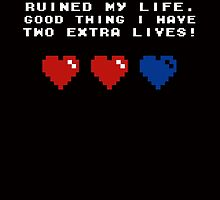 Video Games Ruined my life. Good thing I have two extra lives by buud
